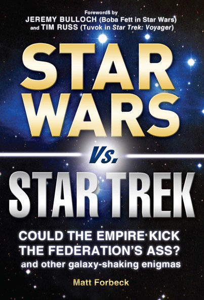 Star Wars vs. Star Trek : Could the Empire kick the Federation's ass? And other galaxy-shaking enigmas