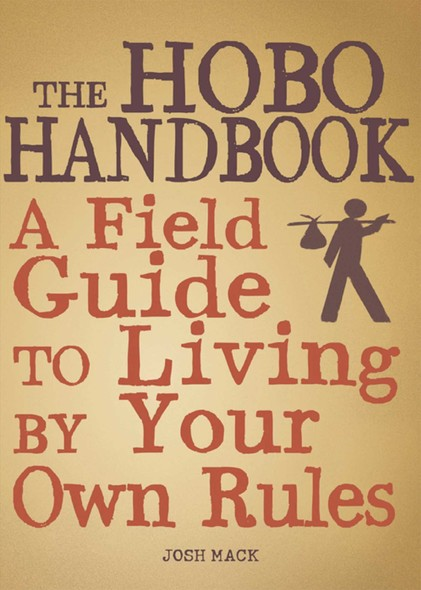 The Hobo Handbook : A Field Guide to Living by Your Own Rules