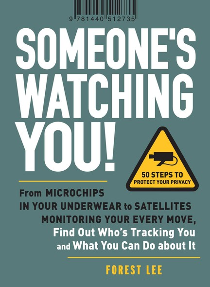 Someone's Watching You! : From Micropchips in your Underwear to Satellites Monitoring Your Every Move, Find Out Who's Tracking You and What You Can Do about It
