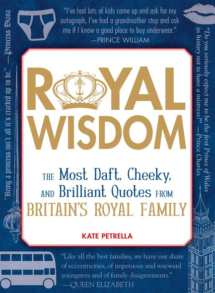 Royal Wisdom : The Most Daft, Cheeky, and Brilliant Quotes from Britain's Royal Family