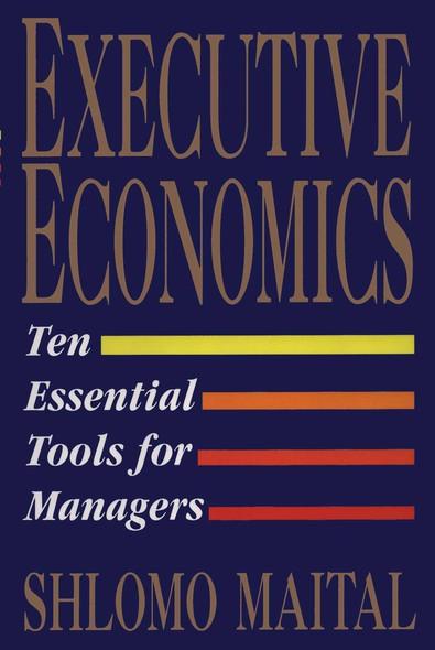 Executive Economics : Ten Tools for Business Decision Makers