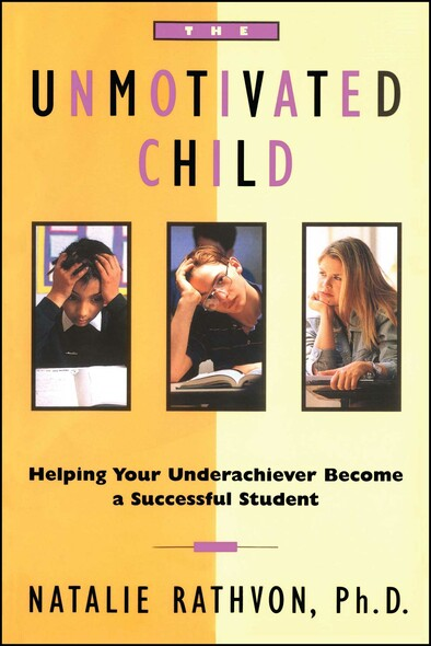 The Unmotivated Child : Helping Your Underachiever Become a Successful Student
