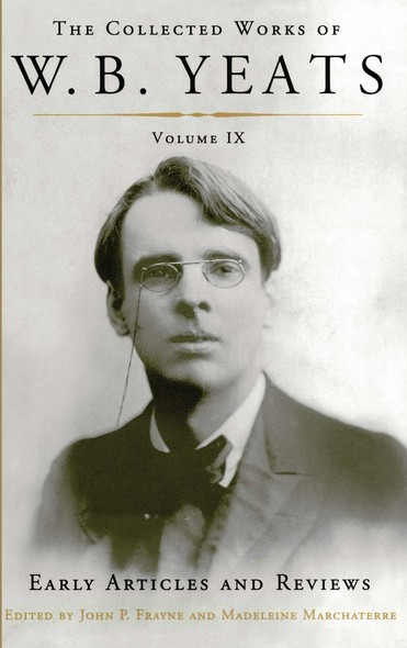 The Collected Works of W.B. Yeats Volume IX: Early Art : Uncollected Articles and Reviews Written Between 1886 and 1900