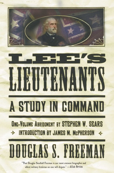 Lee's Lieutenants Third Volume Abridged : A Study in Command