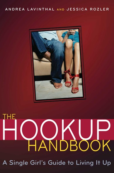 The Hookup Handbook : A Single Girl's Guide to Living It Up