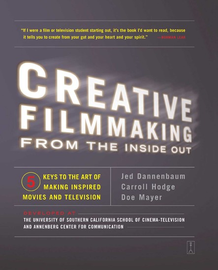 Creative Filmmaking from the Inside Out : Five Keys to the Art of Making Inspired Movies and Television