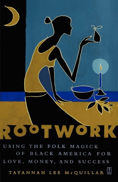 Rootwork : Using the Folk Magick of Black America for Love, Money and Success