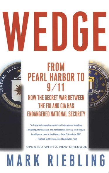 Wedge : From Pearl Harbor to 9/11: How the Secret War between the FBI and CIA Has Endangered National Security