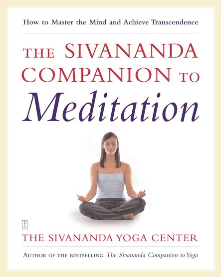 The Sivananda Companion to Meditation : How to Master the Mind and Achieve Transcendence