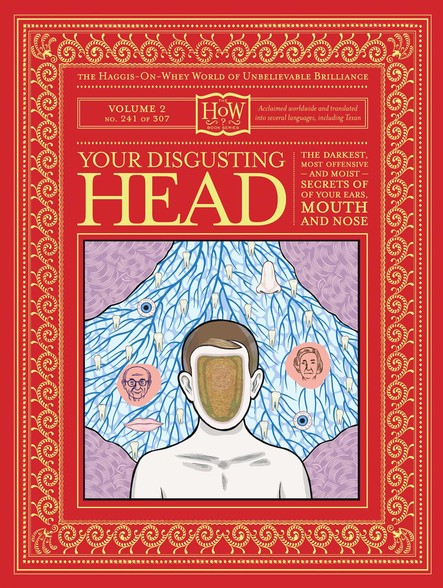 Your Disgusting Head : The Darkest, Most Offensive and Moist Secrets of Your Ears, Mouth and Nose