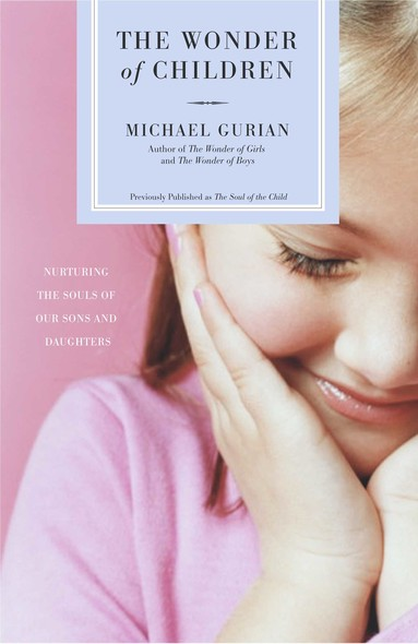 The Wonder of Children : Nurturing the Souls of Our Sons and Daughters
