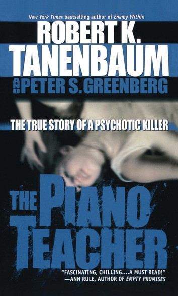 The Piano Teacher : The True Story of a Psychotic Killer