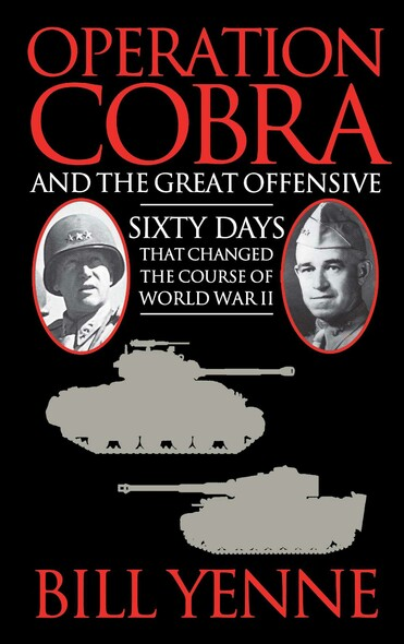 Operation Cobra and the Great Offensive : Sixty Days That Changed the Course of World War II