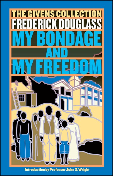 My Bondage and My Freedom : The Givens Collection