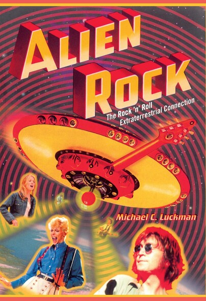 Alien Rock : The Rock 'n' Roll Extraterrestrial Connection