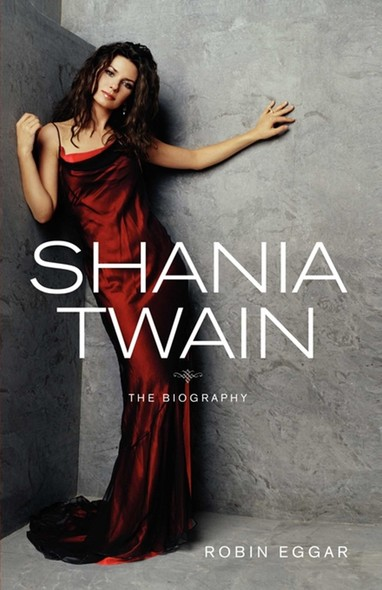 Shania Twain : The Biography