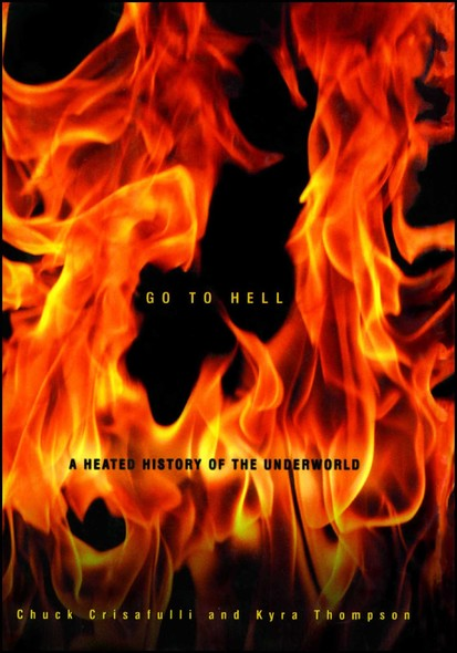 Go to Hell : A Heated History of the Underworld
