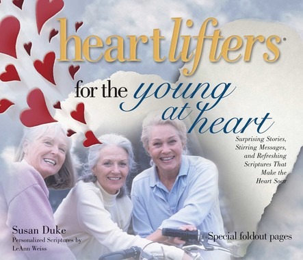 Heartlifters for Young at Heart : Surprising Stories, Stirring Messages, and Refreshing Scriptures that Make the Heart Soar