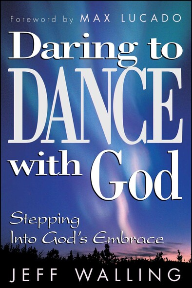 Daring to Dance With God : Stepping into God's Embrace