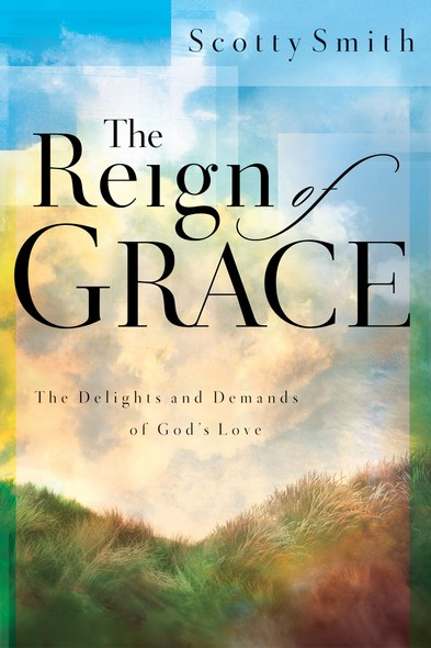 The Reign of Grace : The Delignts and Demands of God's Love