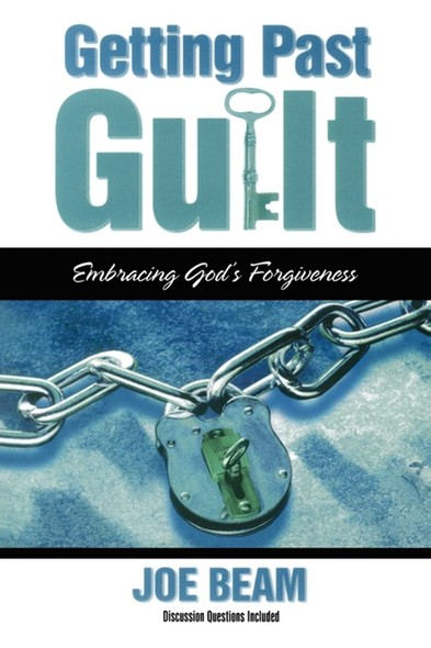 Getting Past Guilt : Embracing God's Forgiveness