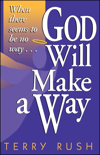 God Will Make a Way : When there seems to be no way
