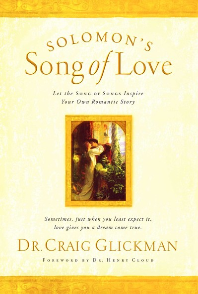 Solomon's Song of Love : Let a Song of Songs Inspire Your Own Love Story
