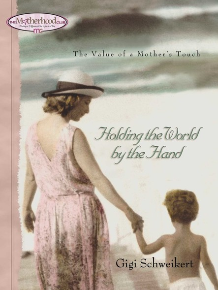 Holding the World by the Hand : The value of a mother's touch