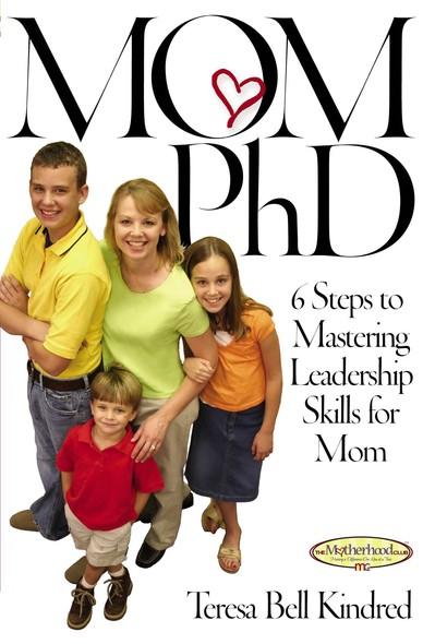 Mom Ph.D. : A Simple 6 Step Course on Leadership Skills for Moms