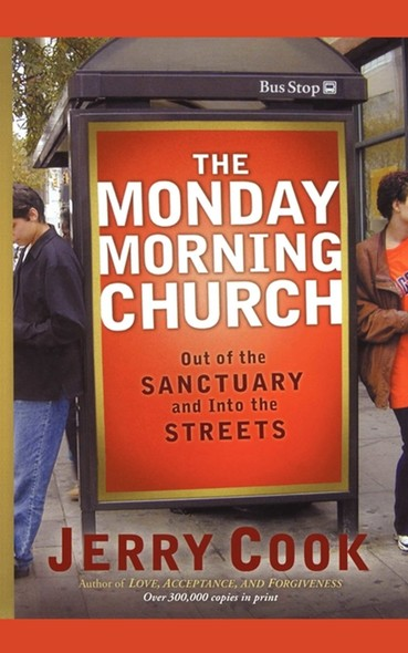 The Monday Morning Church : Out of the Sanctuary and Into the Streets