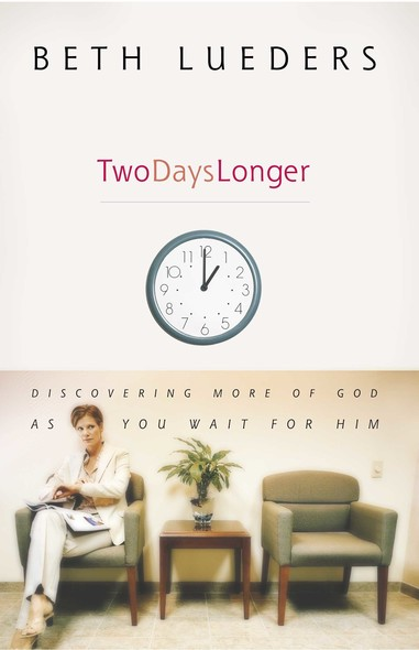 Two Days Longer : Discovering More of God as You Wait For Him
