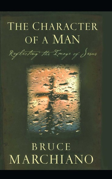 The Character of a Man : Reflecting the Image of Jesus