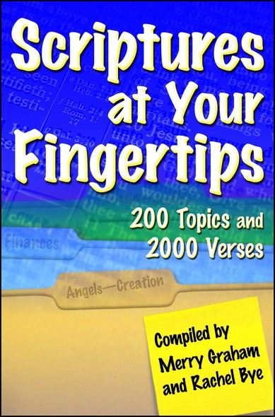 Scriptures at Your Fingertips : With Over 200 Topics and 2000 Verses