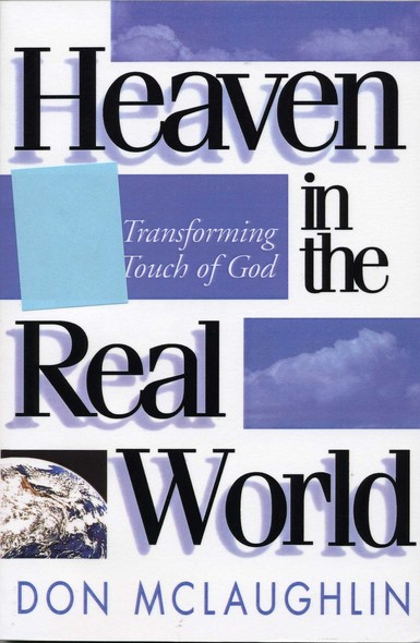 Heaven in the Real World : The Transforming Touch of God