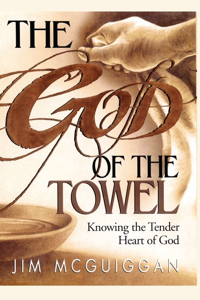 God of the Towel : Knowing the tender heart of God