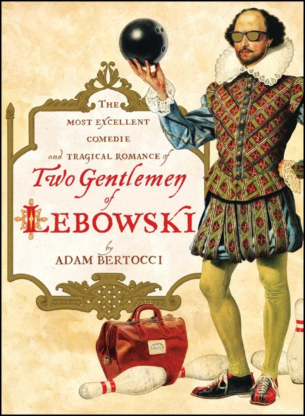Two Gentlemen of Lebowski : A Most Excellent Comedie and Tragical Romance