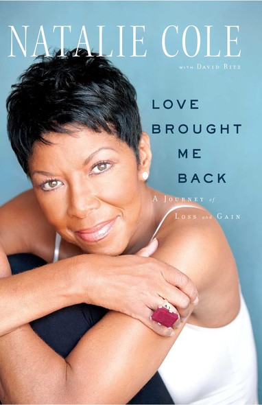 Love Brought Me Back : A Journey of Loss and Gain