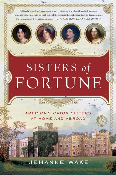 Sisters of Fortune : America's Caton Sisters at Home and Abroad