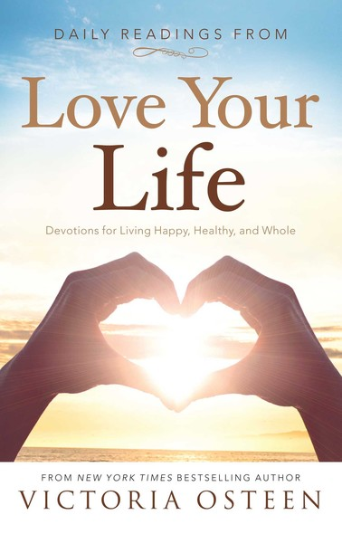 Daily Readings from Love Your Life : Devotions for Living Happy, Healthy, and Whole