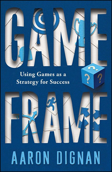 Game Frame : Using Games as a Strategy for Success