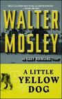 A Little Yellow Dog : An Easy Rawlins Novel
