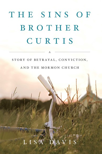 The Sins of Brother Curtis : A Story of Betrayal, Conviction, and the Mormon Church