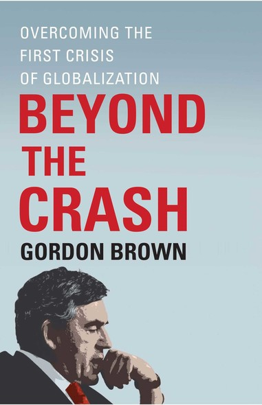 Beyond the Crash : Overcoming the First Crisis of Globalization