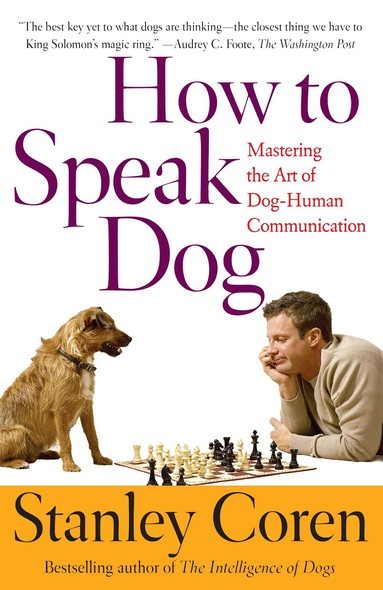 How To Speak Dog : Mastering the Art of Dog-Human Communication