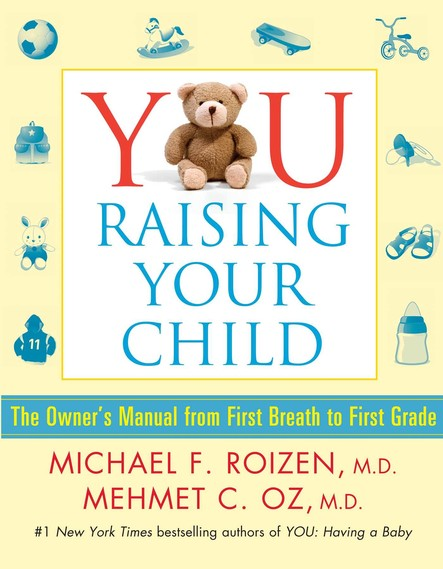 YOU: Raising Your Child : The Owner's Manual from First Breath to First Grad