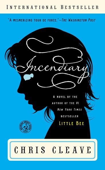Incendiary : A Novel