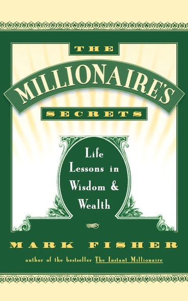 The Millionaire's Secrets : Life Lessons in Wisdom and Wealth