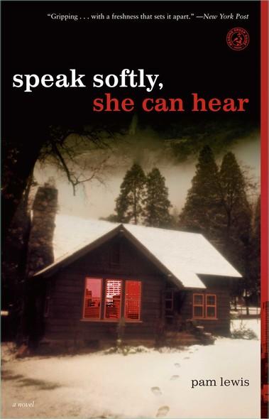 Speak Softly, She Can Hear : A Novel