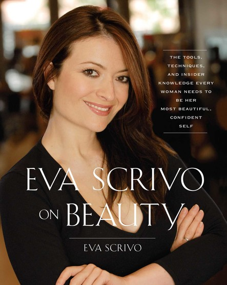 Eva Scrivo on Beauty : The Tools, Techniques, and Insider Knowledge Every
