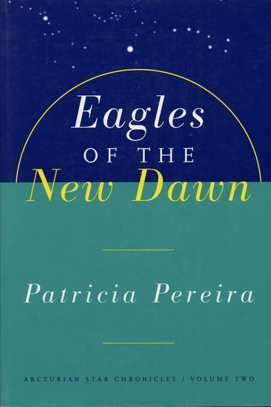 Eagles Of The New Dawn : Arcturian Star Chronicles, Volume Two